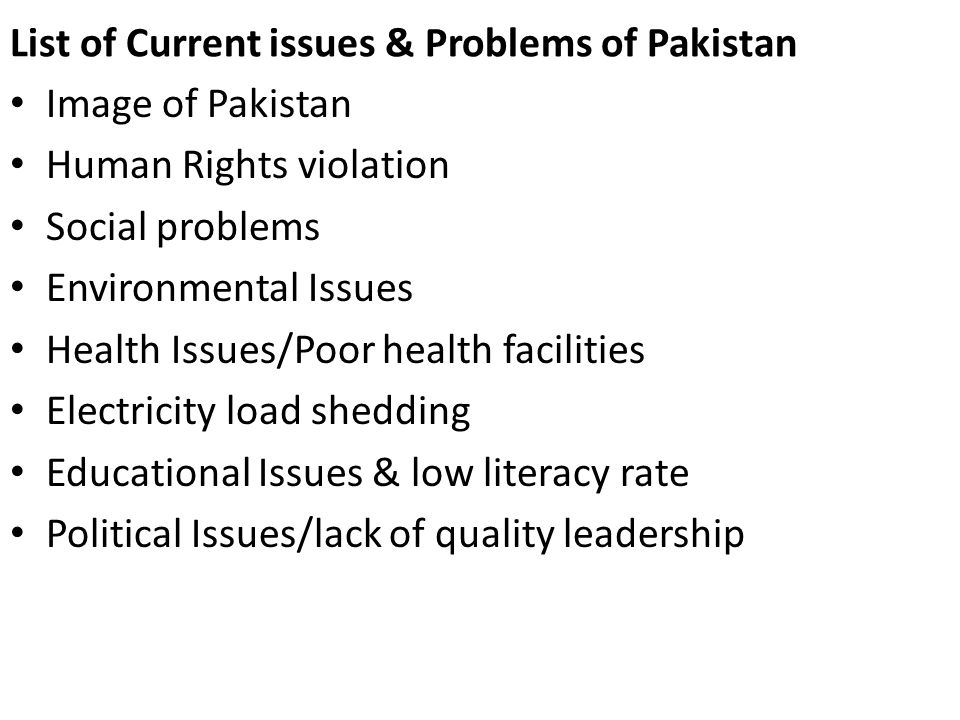 current problems of pakistan Pakistan was formed in 1947 and meanwhile its establishment or starting point of an organization or action, it has been surrounded by frequent issues including but not limited such as substructure, inadequate refined resources, unfertile or obsolete factories and knowhow about new technology.
