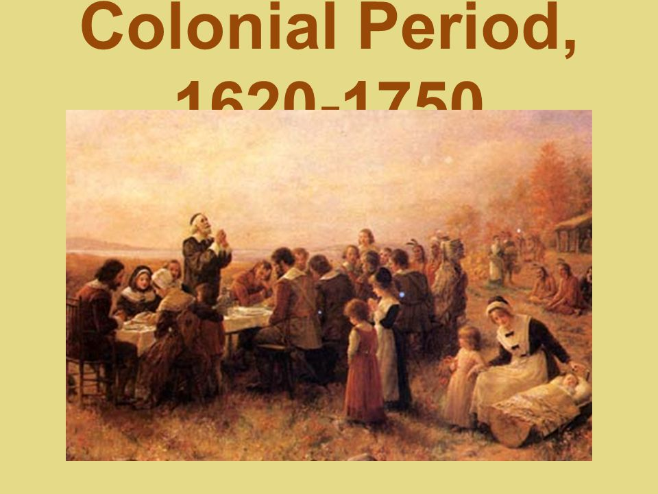 The Colonial Period 1607-1765
