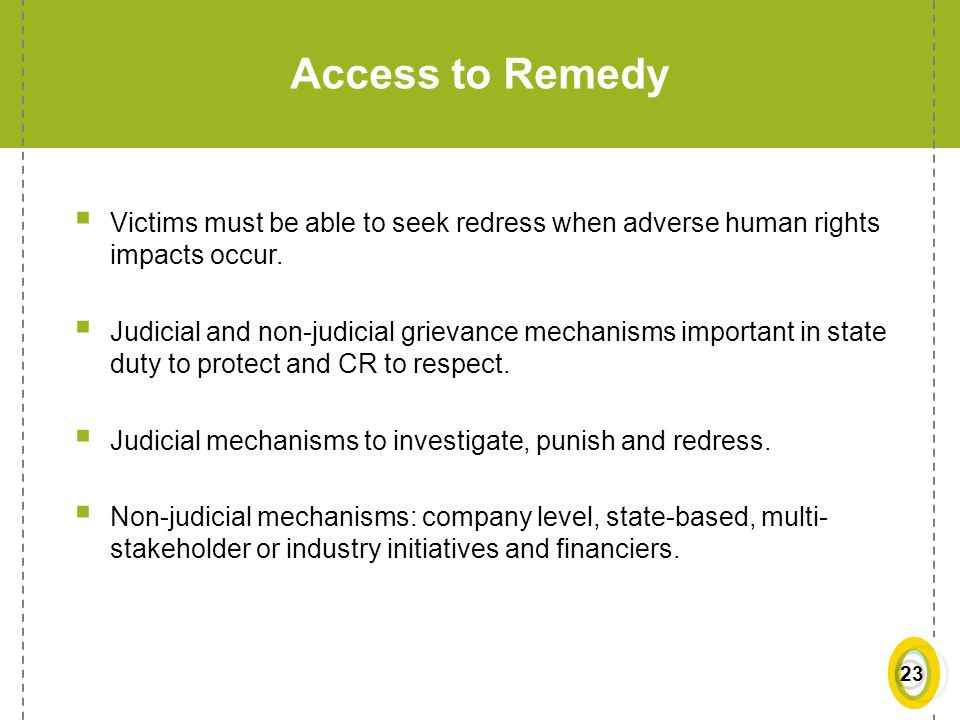 Access to Remedy Victims must be able to seek redress when adverse human rights impacts occur.
