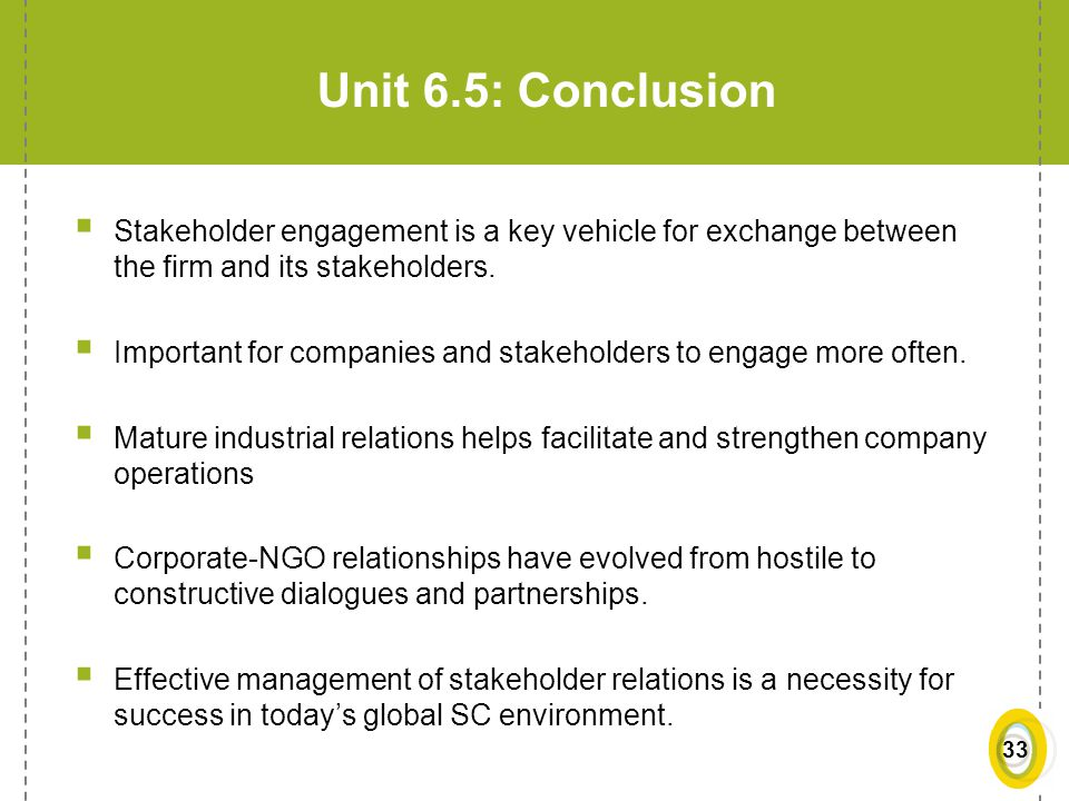 Unit 6.5: Conclusion Stakeholder engagement is a key vehicle for exchange between the firm and its stakeholders.