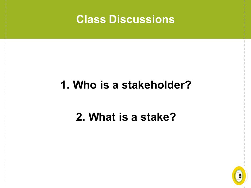 Class Discussions Who is a stakeholder What is a stake