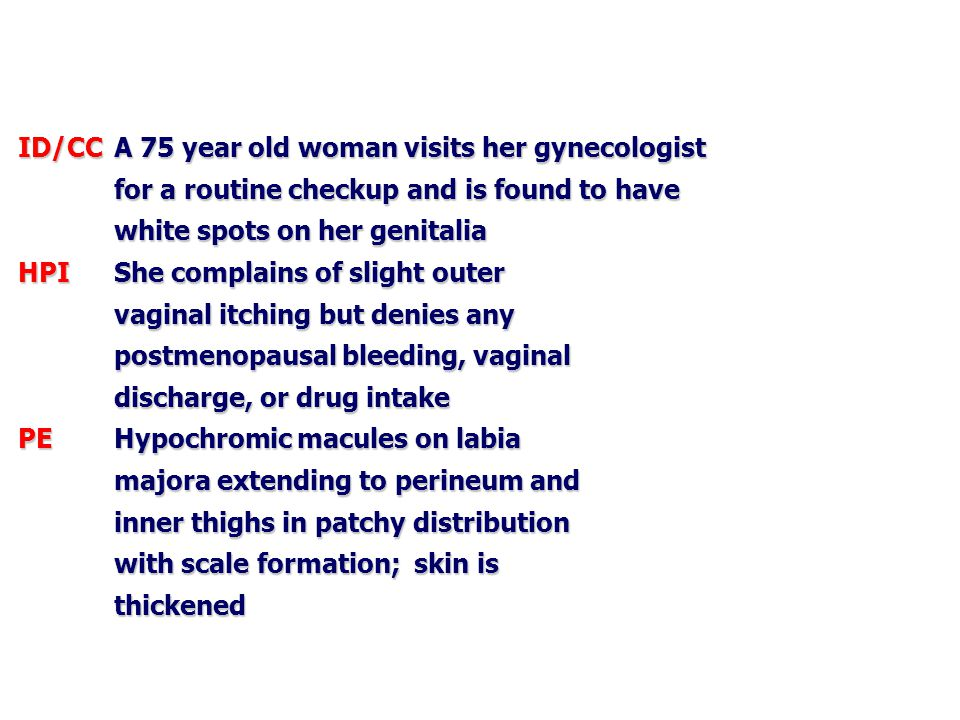 ID/CC. A 75 year old woman visits her gynecologist