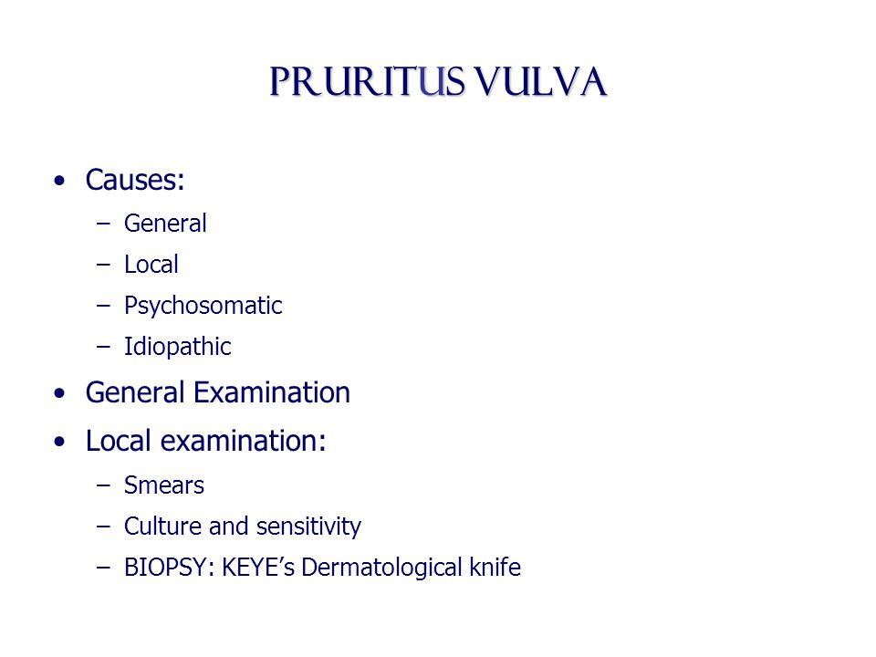 Pruritus vulva Causes: General Examination Local examination: General