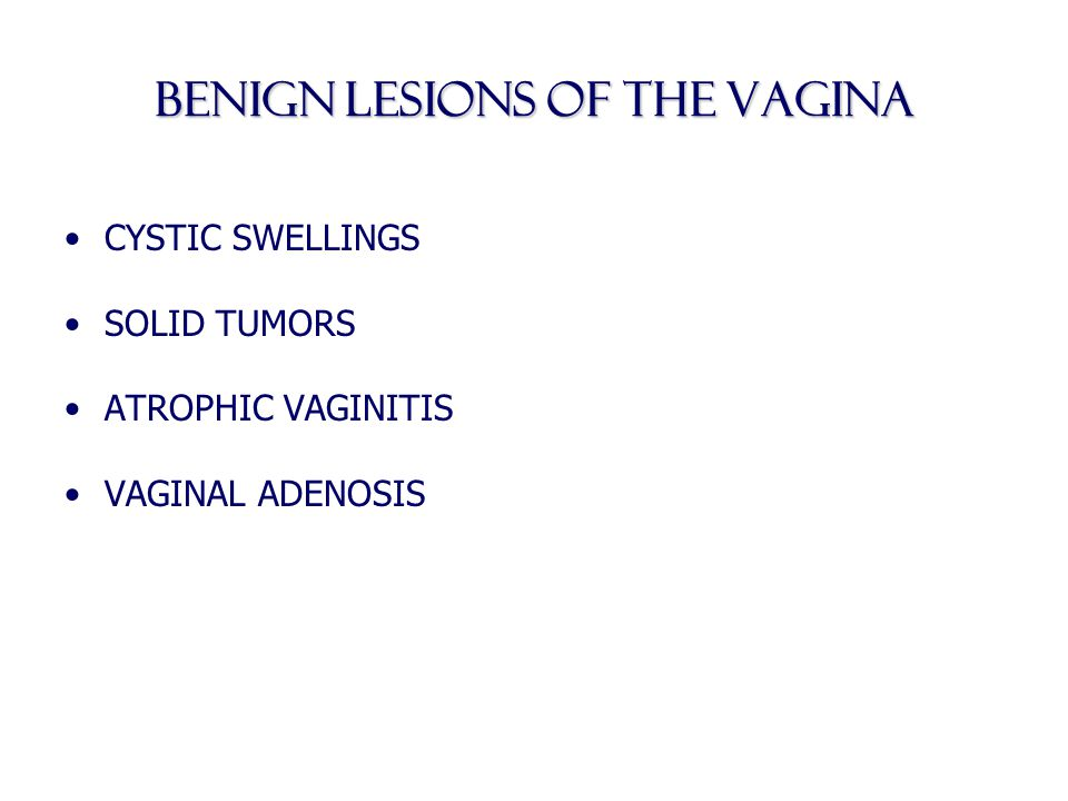 BENIGN LESIONS OF THE Vagina