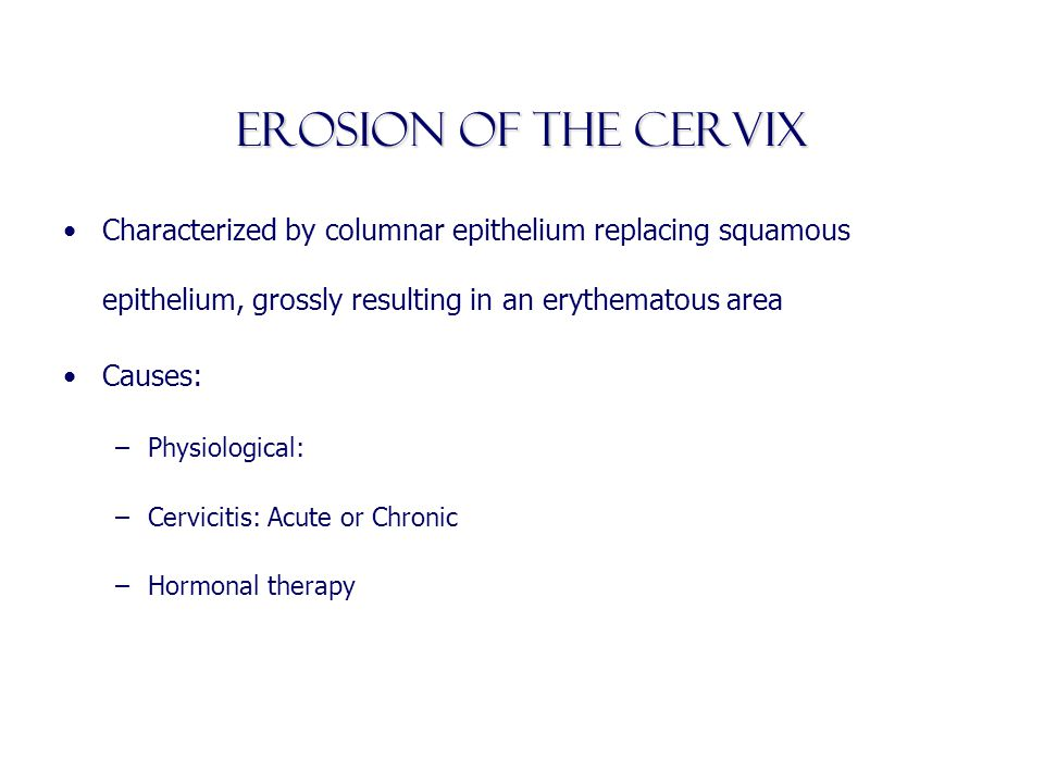 Erosion of the Cervix Characterized by columnar epithelium replacing squamous epithelium, grossly resulting in an erythematous area.