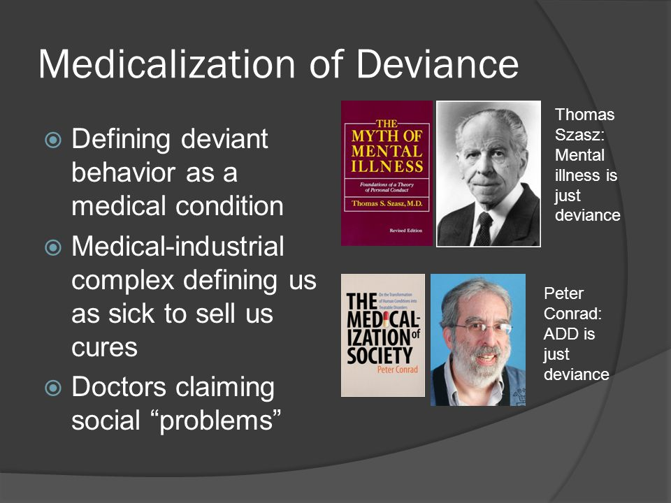 medicalization of deviance Deviance and medicalization has 30 ratings and 1 review this classic text on the nature of deviance, originally published in 1980, is now reissued with deviance and medicalization has 30 ratings and 1 review.