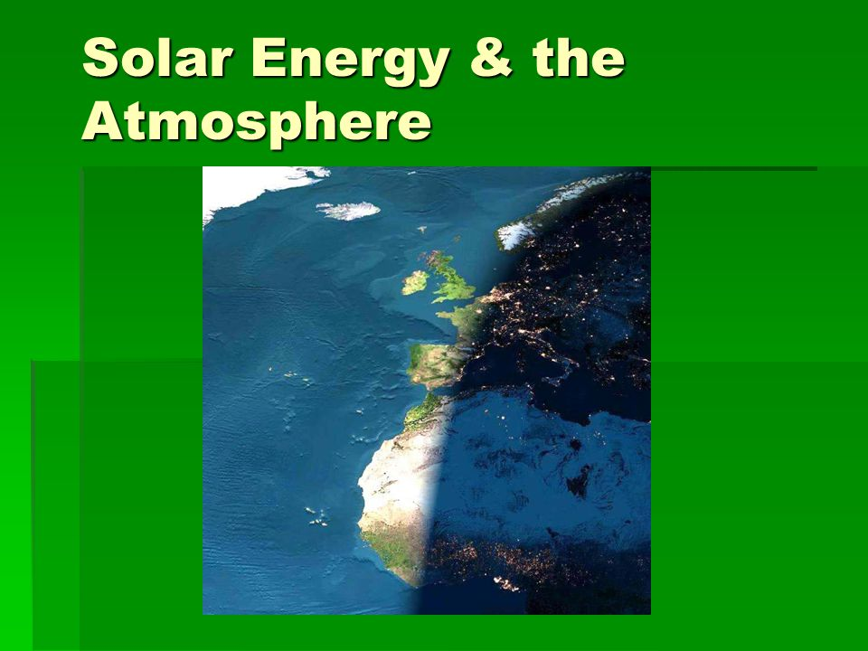 Solar Energy & the Atmosphere