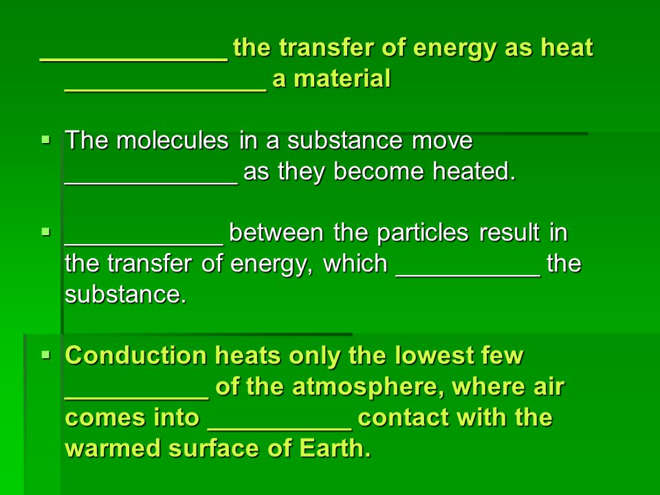 _____________ the transfer of energy as heat ______________ a material