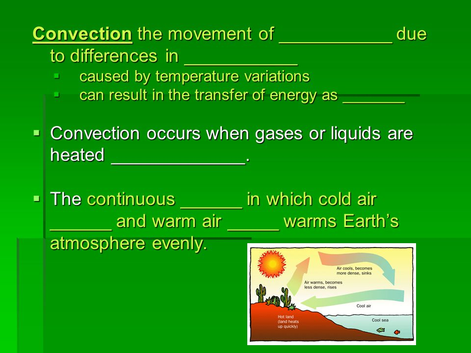 Convection occurs when gases or liquids are heated _____________.