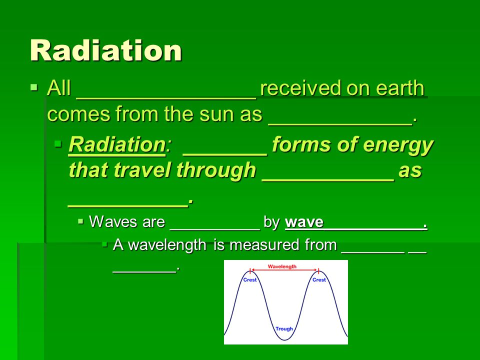Radiation All _______________ received on earth comes from the sun as ____________.