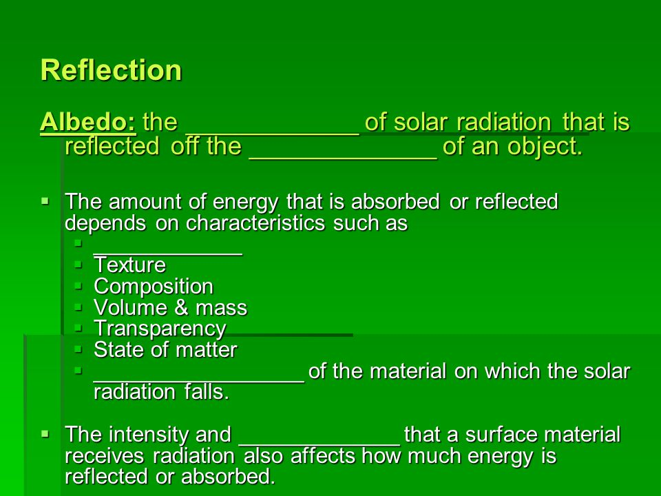 Reflection Albedo: the ____________ of solar radiation that is reflected off the _____________ of an object.