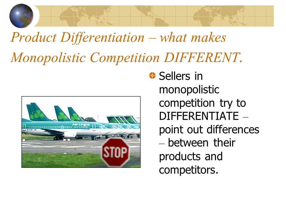 Product Differentiation – what makes Monopolistic Competition DIFFERENT.