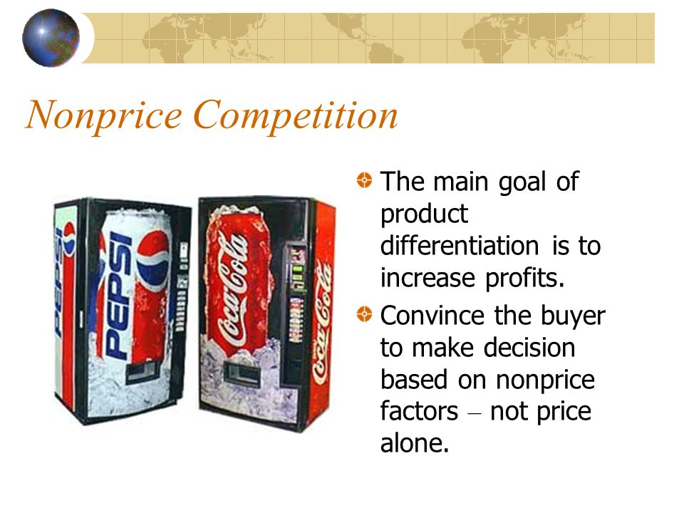 Nonprice Competition The main goal of product differentiation is to increase profits.