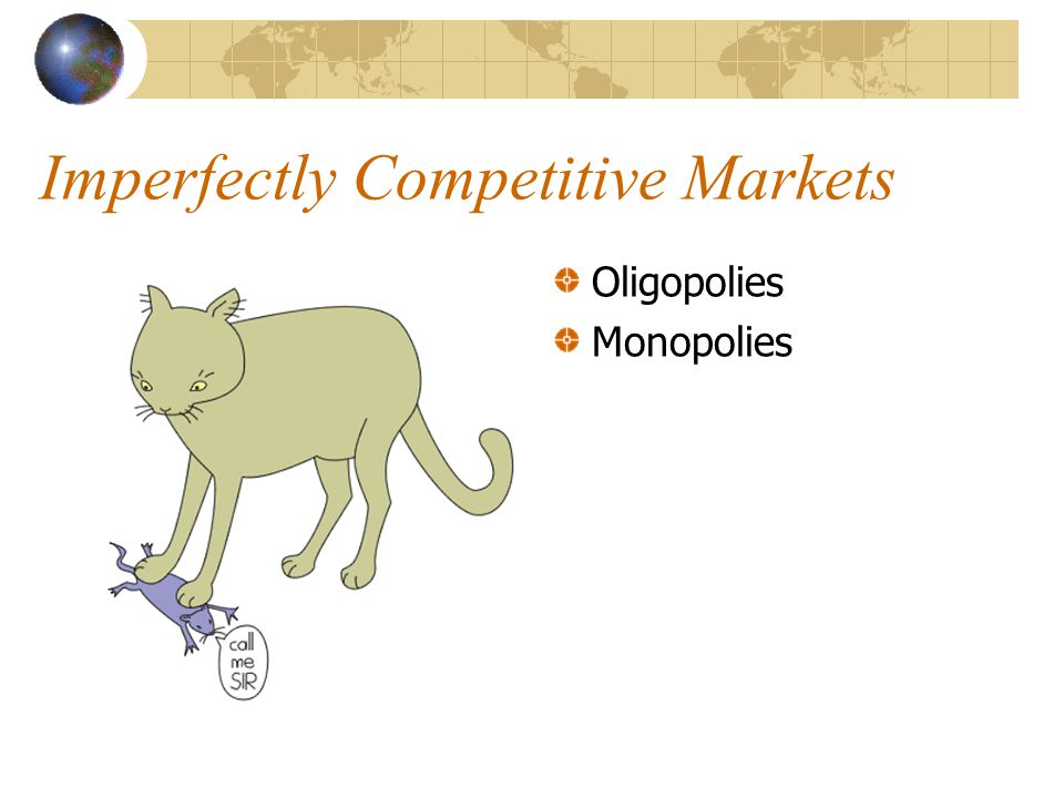 Imperfectly Competitive Markets