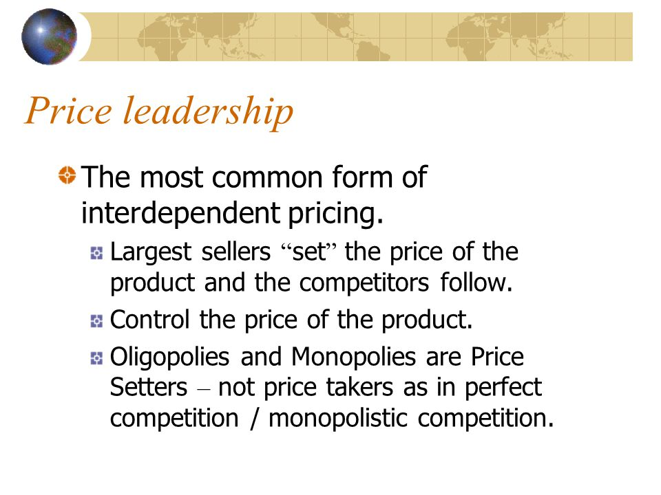 Price leadership The most common form of interdependent pricing.