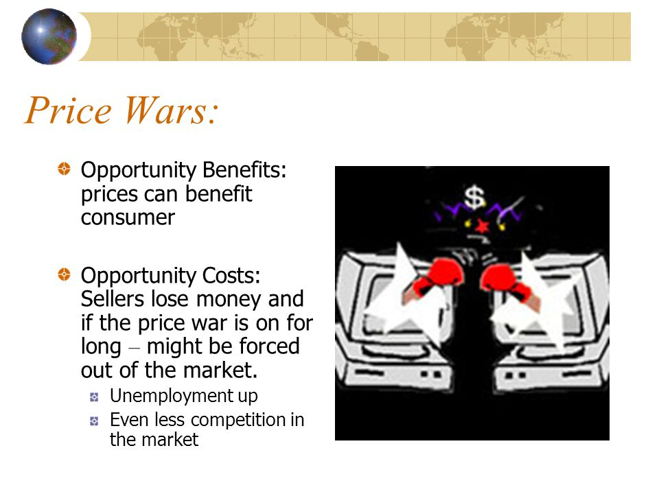 Price Wars: Opportunity Benefits: prices can benefit consumer
