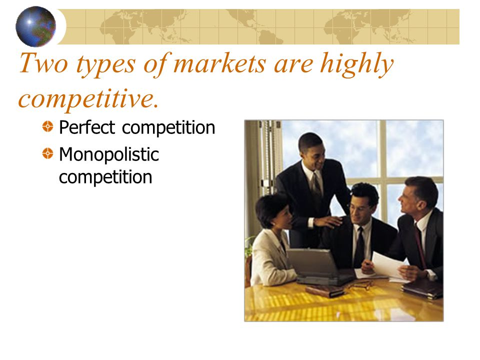 Two types of markets are highly competitive.