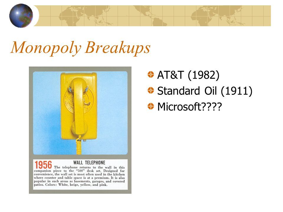 Monopoly Breakups AT&T (1982) Standard Oil (1911) Microsoft
