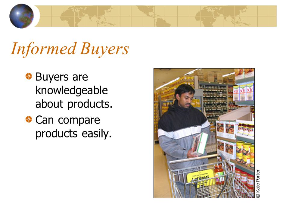 Informed Buyers Buyers are knowledgeable about products.