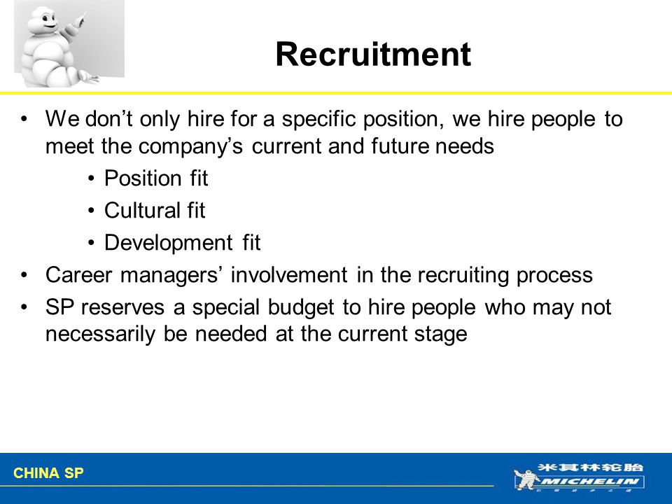 Recruitment We don't only hire for a specific position, we hire people to meet the company's current and future needs.