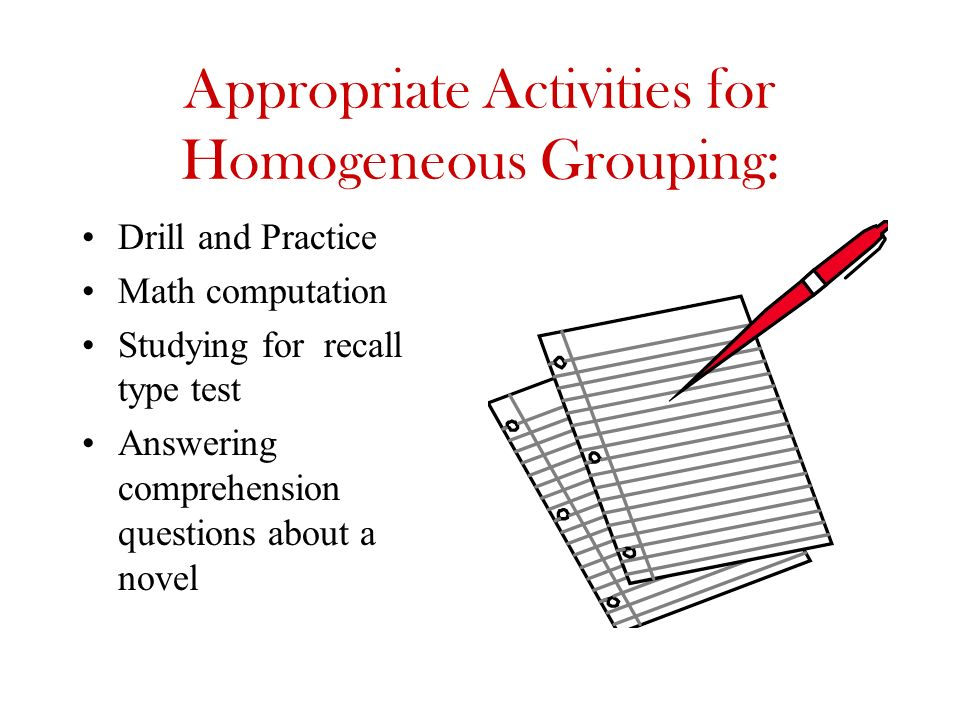 Appropriate Activities for Homogeneous Grouping: