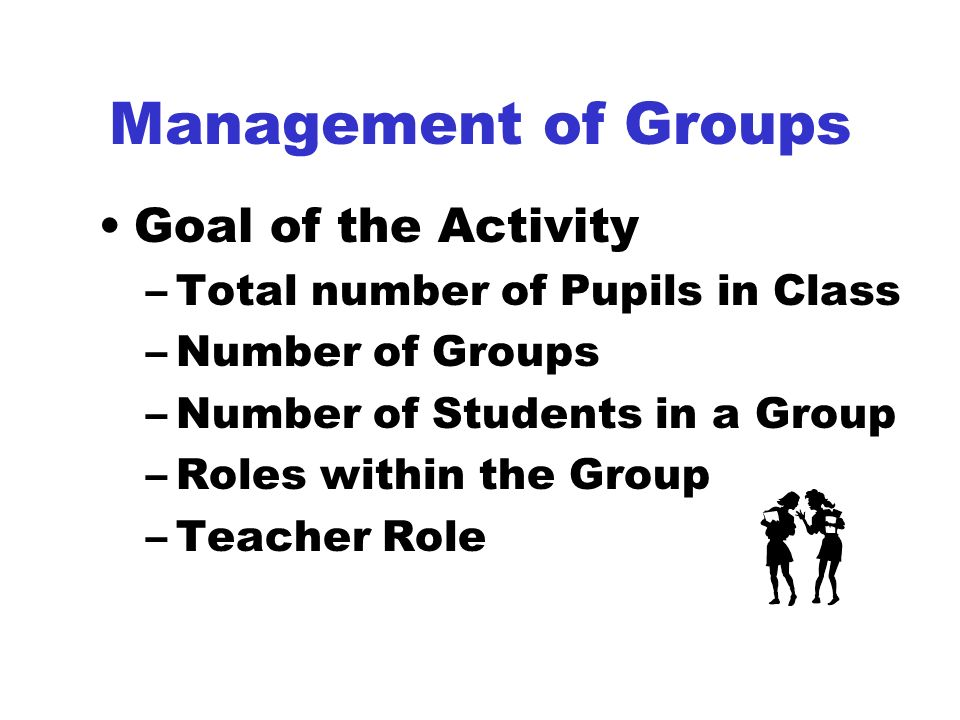 Management of Groups Goal of the Activity