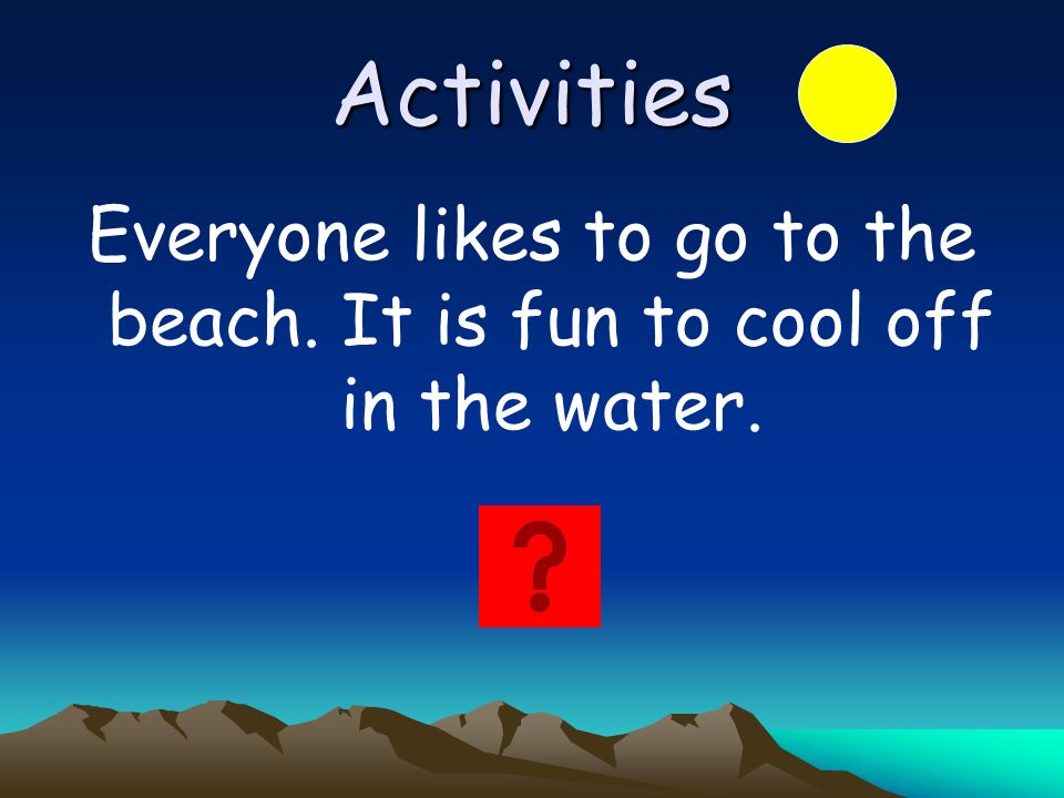 Everyone likes to go to the beach. It is fun to cool off in the water.