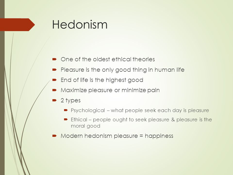 ethics hedonism and pleasure Aristotle's ethics is reviewed and his distinction between pleasure and happiness is explained.