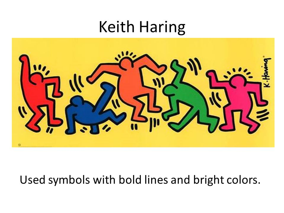 Keith Haring Used symbols with bold lines and bright colors.