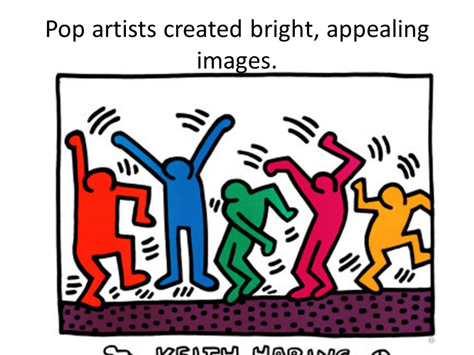 Pop artists created bright, appealing images.