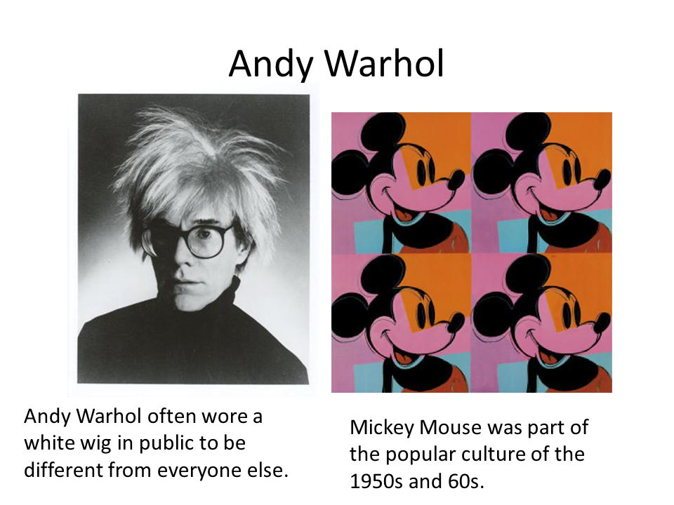 Andy Warhol Andy Warhol often wore a white wig in public to be different from everyone else.