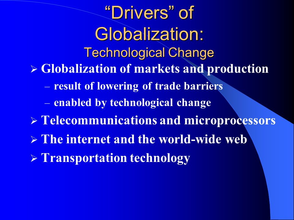 Drivers of Globalization: Technological Change