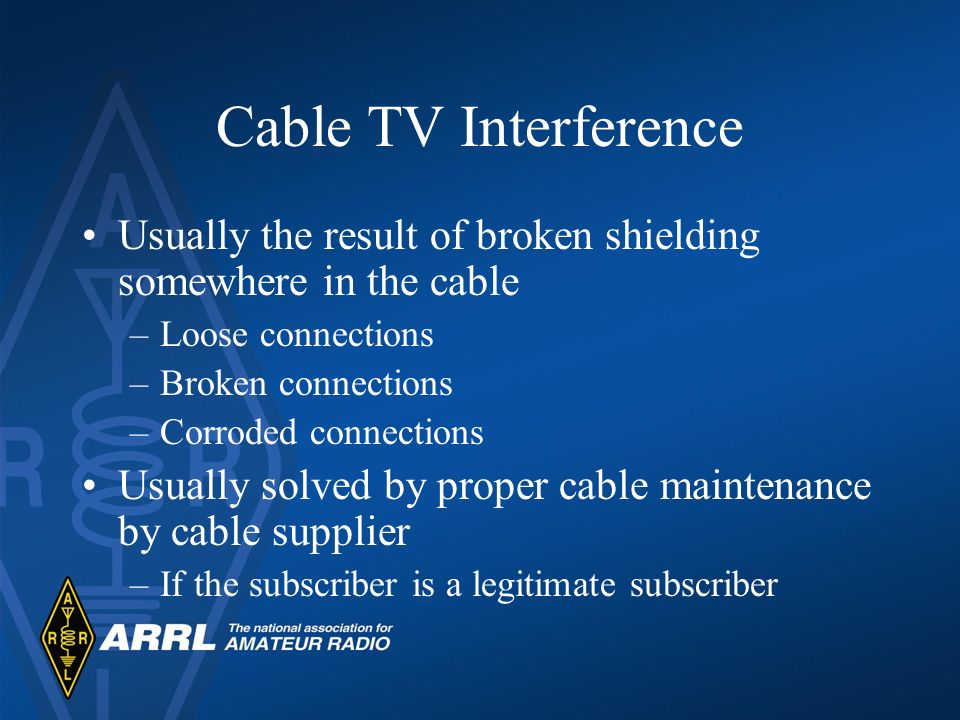 Cable TV Interference Usually the result of broken shielding somewhere in the cable. Loose connections.