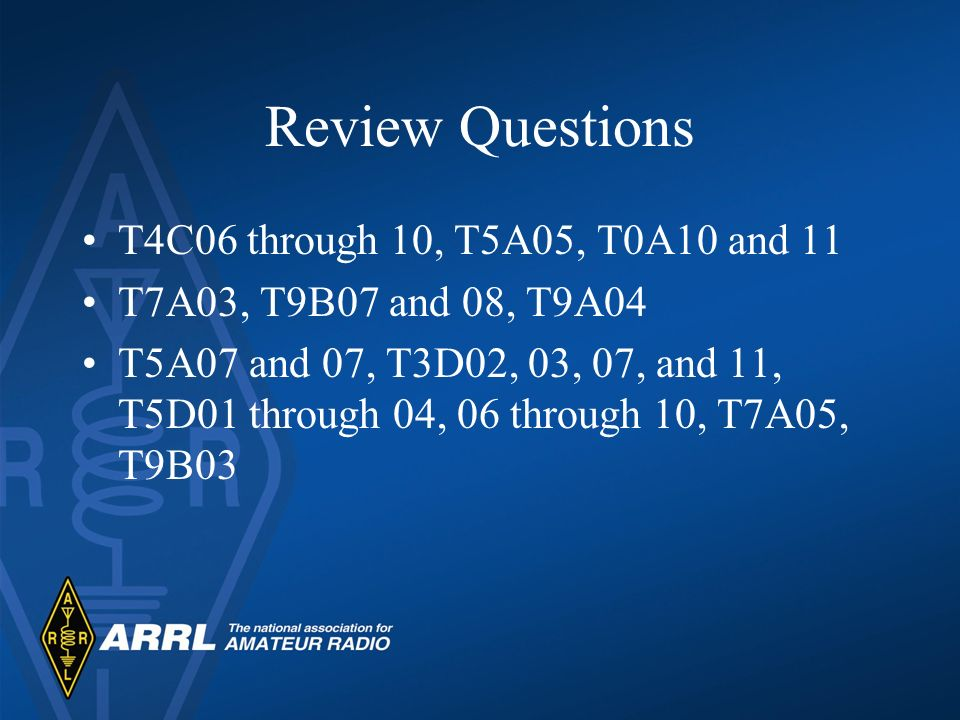 Review Questions T4C06 through 10, T5A05, T0A10 and 11