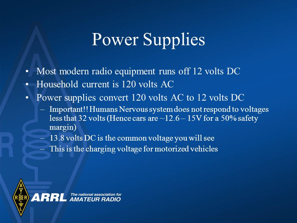 Power Supplies Most modern radio equipment runs off 12 volts DC