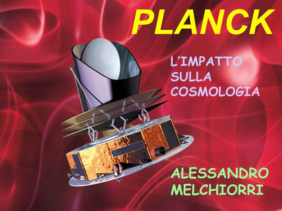 PLANCK L'IMPATTO SULLA COSMOLOGIA ALESSANDRO MELCHIORRI