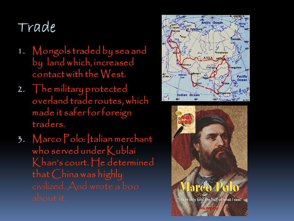 Trade Mongols traded by sea and by land which, increased contact with the West.