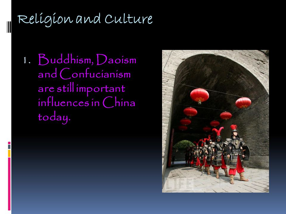 Religion and Culture Buddhism, Daoism and Confucianism are still important influences in China today.