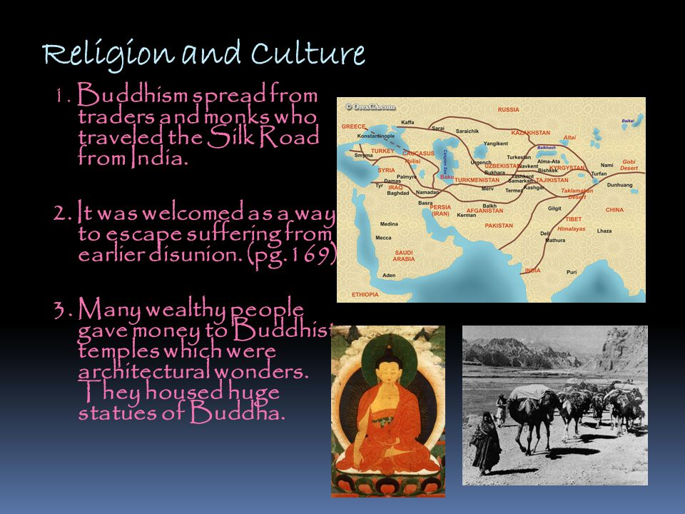 Religion and Culture 1. Buddhism spread from traders and monks who traveled the Silk Road from India.