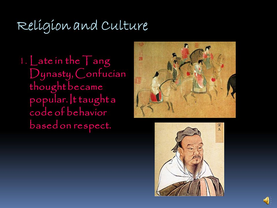 Religion and Culture 1. Late in the Tang Dynasty, Confucian thought became popular.