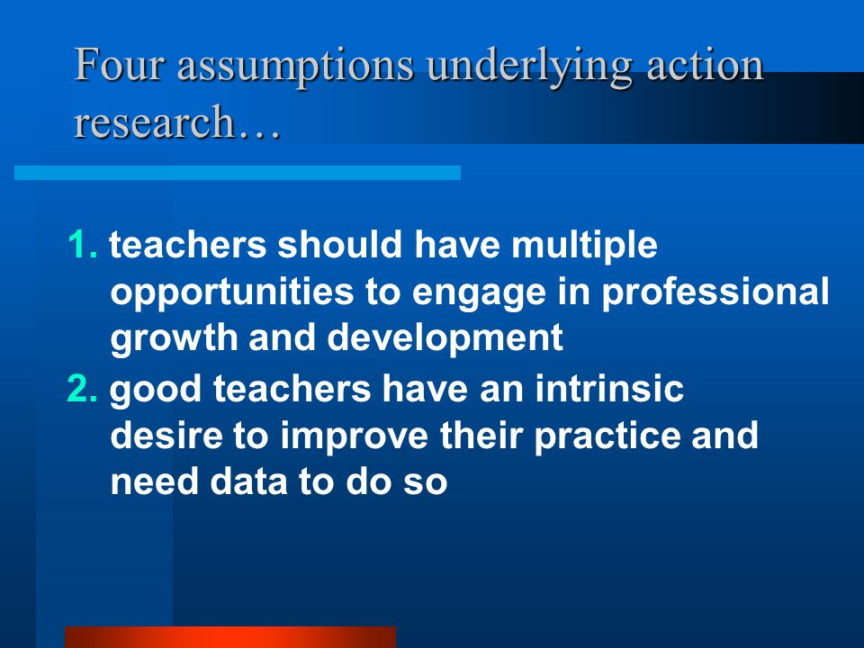 Four assumptions underlying action research…