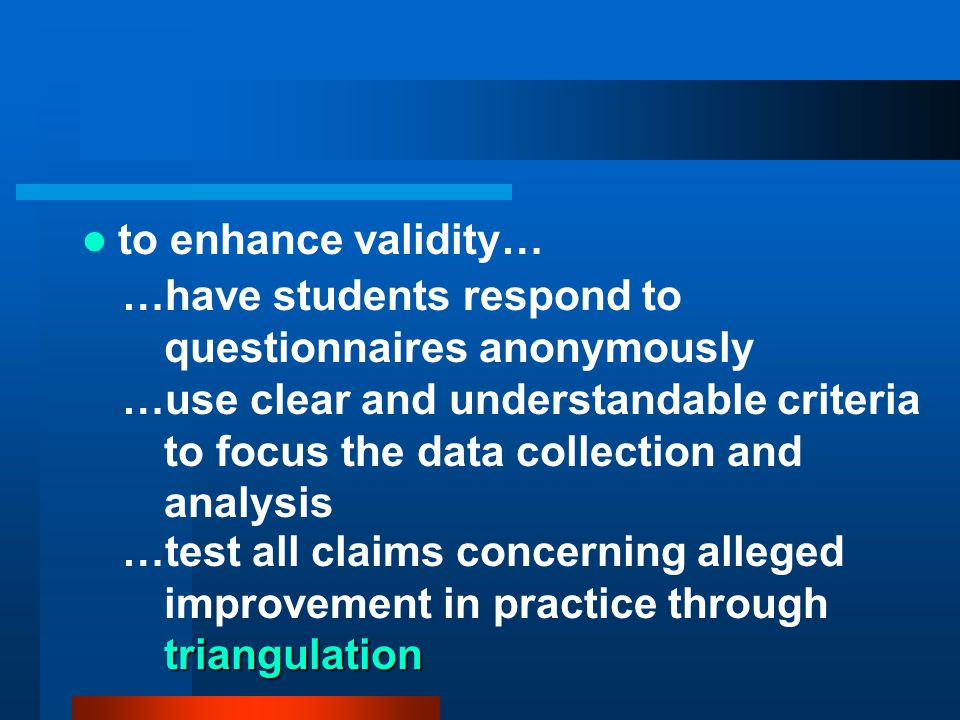 to enhance validity… …have students respond to questionnaires anonymously.