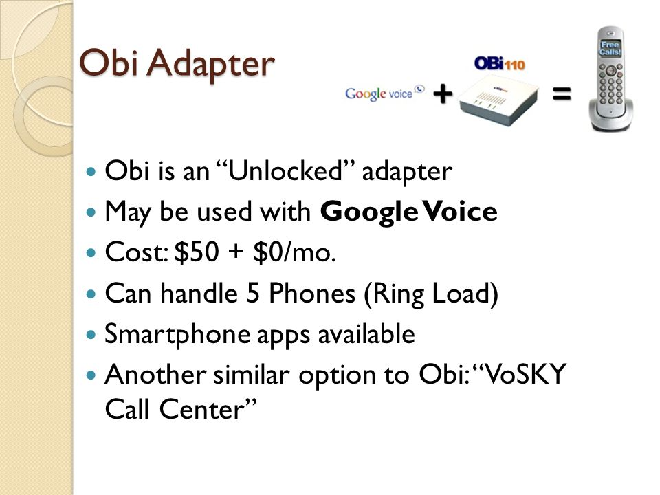 Obi Adapter Obi is an Unlocked adapter May be used with Google Voice