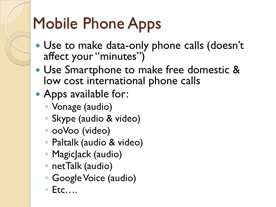 Mobile Phone Apps Use to make data-only phone calls (doesn't affect your minutes )