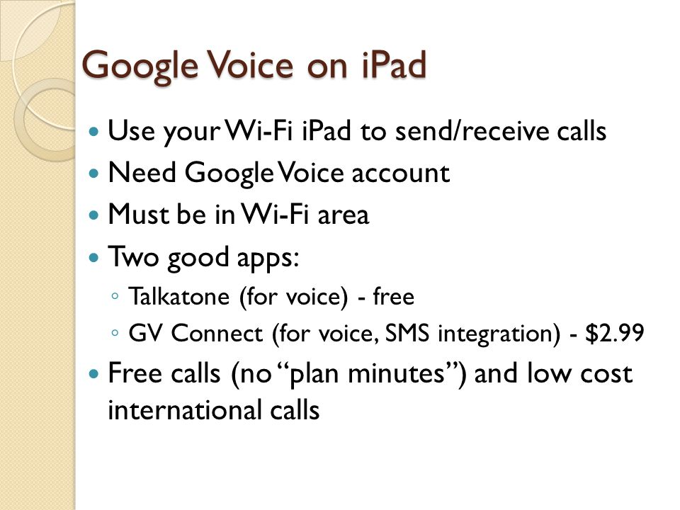Google Voice on iPad Use your Wi-Fi iPad to send/receive calls