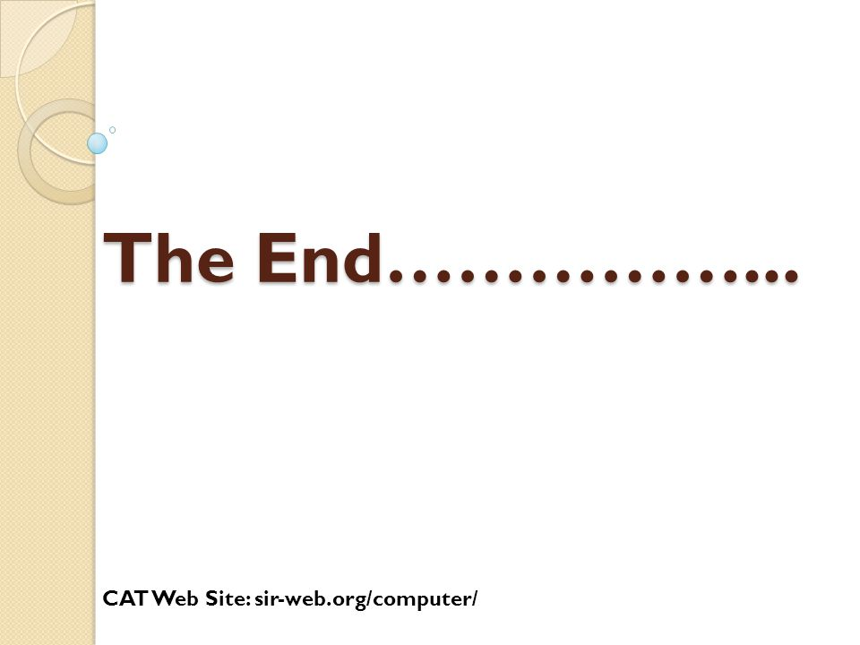 The End……………... CAT Web Site: sir-web.org/computer/