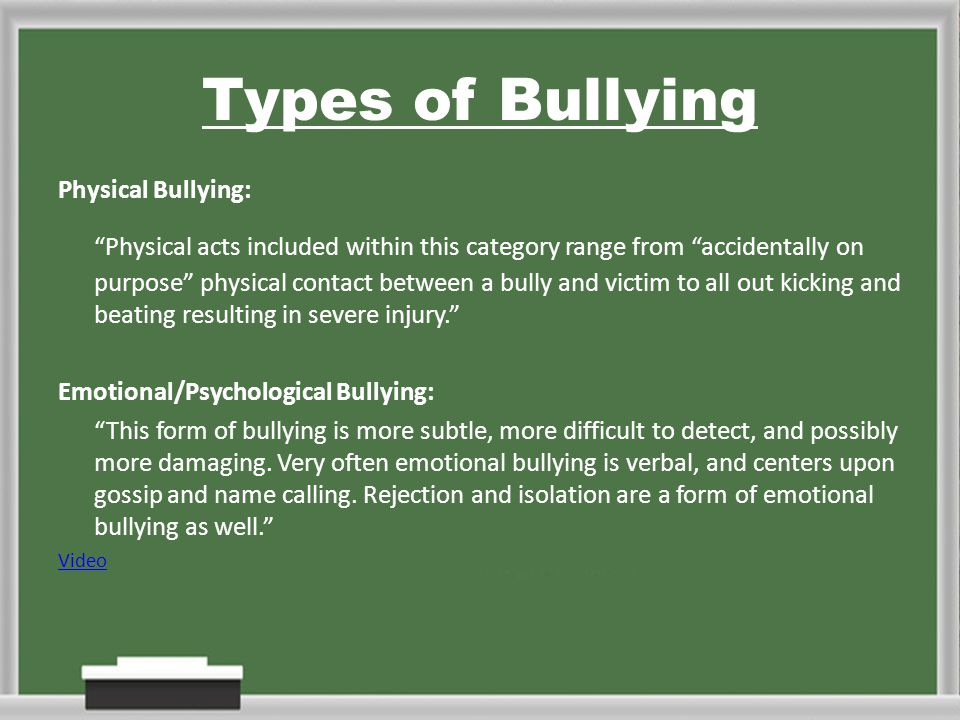 types of bullying In the past, physical aggressiveness was considered bullying because it was easy to distinguish, but modern definition includes additional types of bullying.
