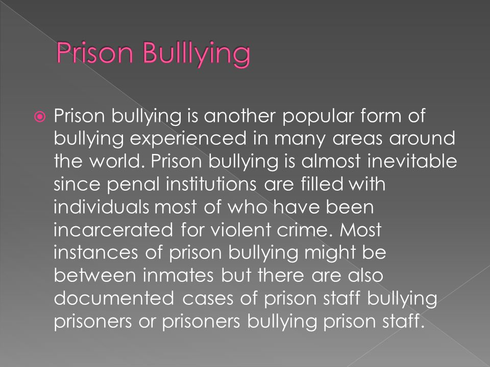 bullying in prison Who's been bullying our prisons  in other words, prison reform was not necessarily something that would have prevented this particular tragedy, although that was the lesson that was taken .
