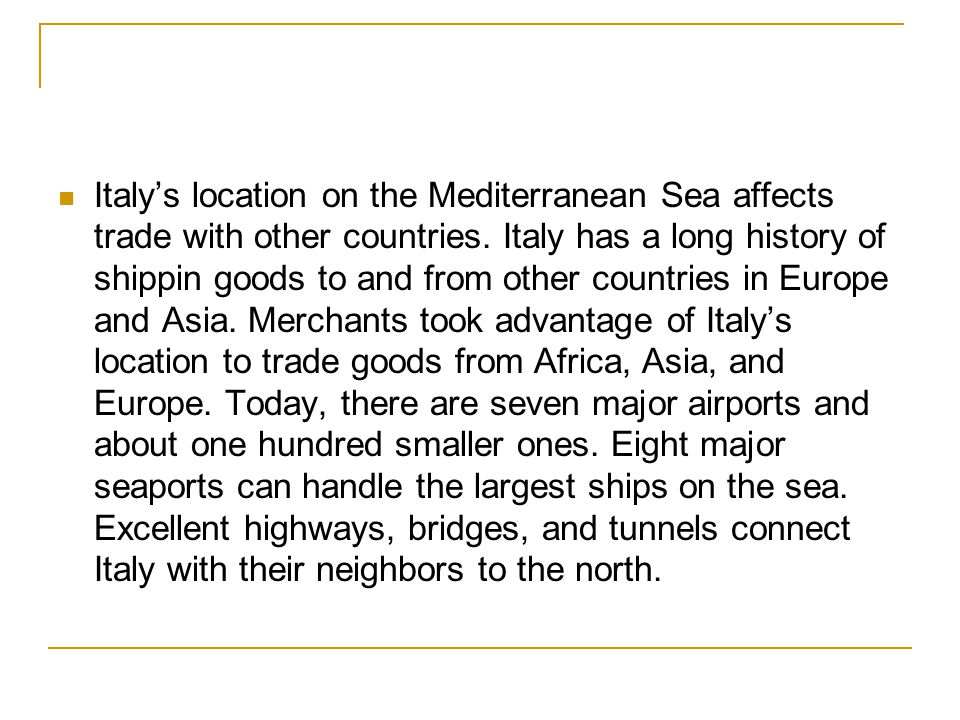 Italy's location on the Mediterranean Sea affects trade with other countries.