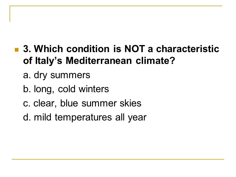 3. Which condition is NOT a characteristic of Italy's Mediterranean climate